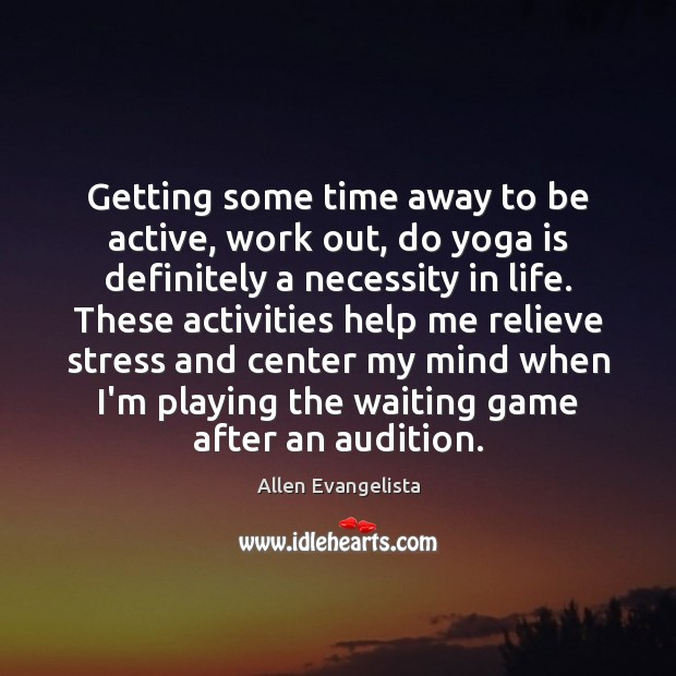 Image, Getting some time away to be active, work out, do yoga is