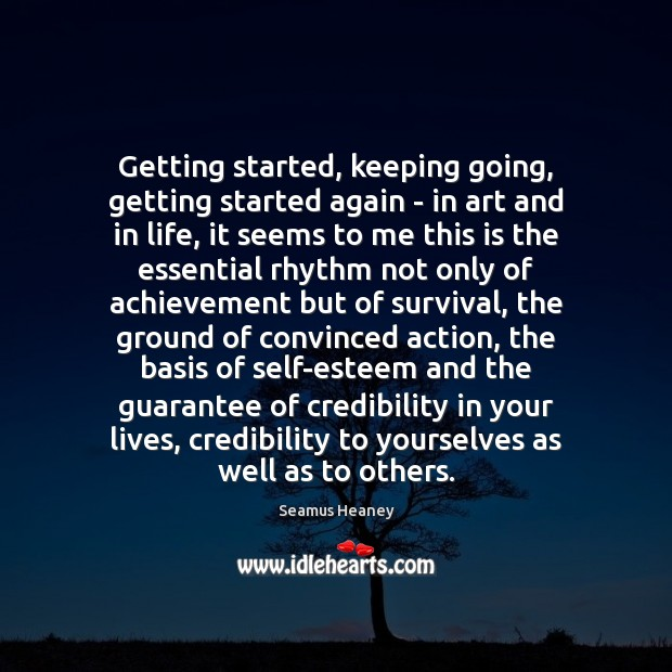 Getting started, keeping going, getting started again – in art and in Seamus Heaney Picture Quote