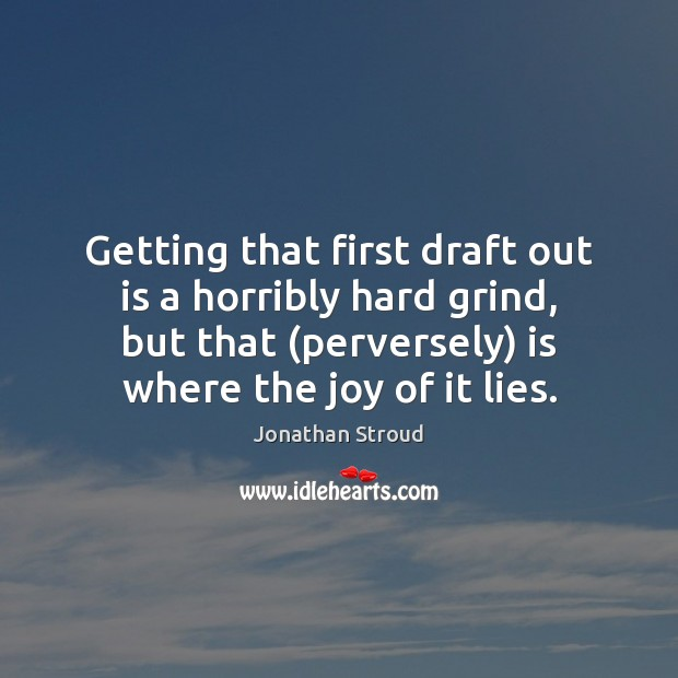 Getting that first draft out is a horribly hard grind, but that ( Image