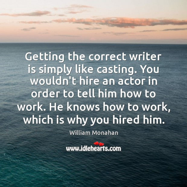 Getting the correct writer is simply like casting. You wouldn't hire an William Monahan Picture Quote