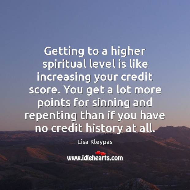 Getting to a higher spiritual level is like increasing your credit score. Image