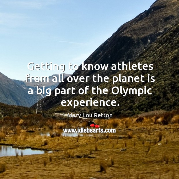 Getting to know athletes from all over the planet is a big part of the olympic experience. Image