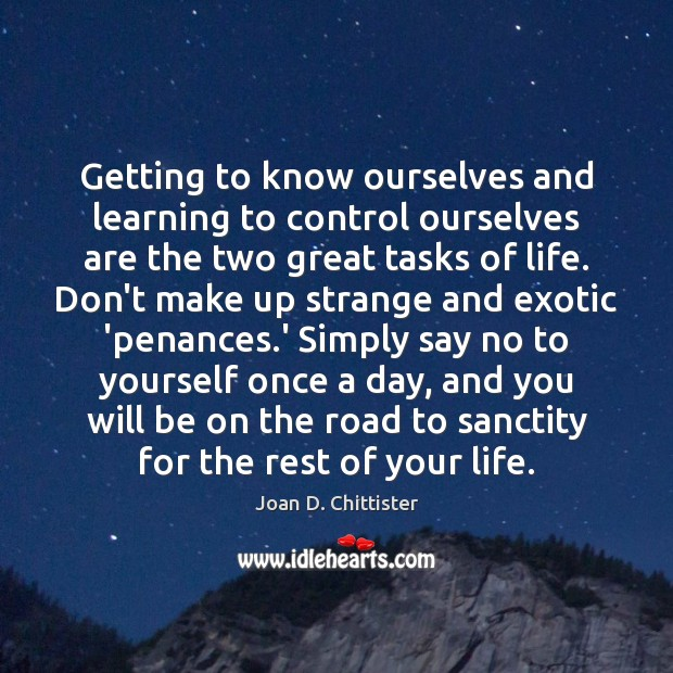 Getting to know ourselves and learning to control ourselves are the two Image