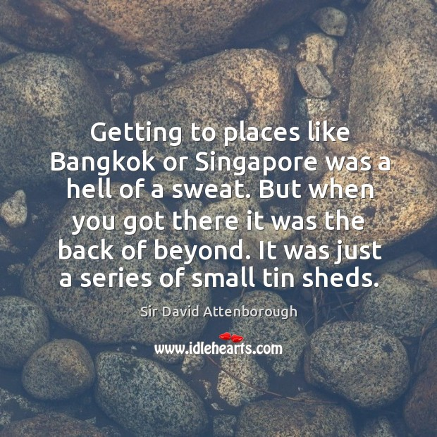 Image, Getting to places like bangkok or singapore was a hell of a sweat.