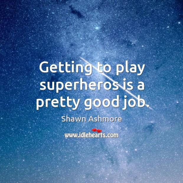 Getting to play superheros is a pretty good job. Image
