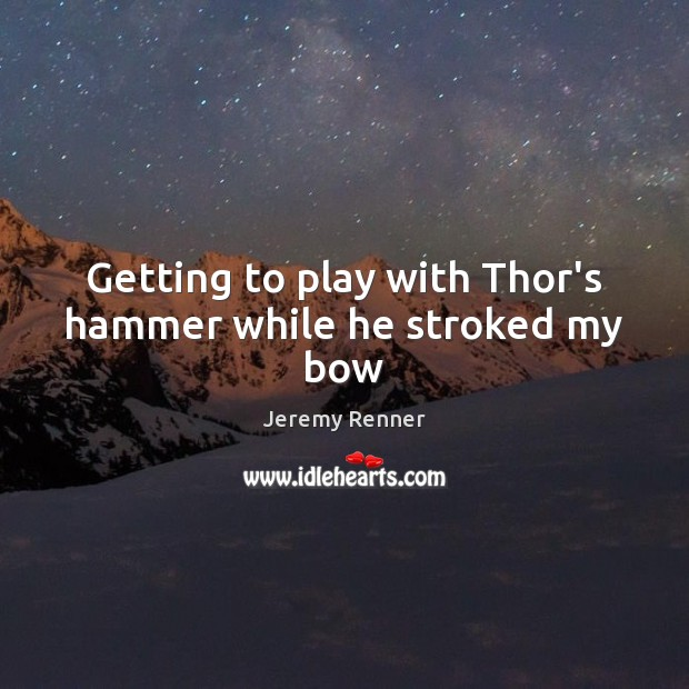 Getting to play with Thor's hammer while he stroked my bow Image