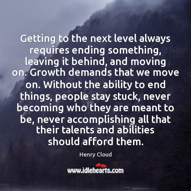 Getting to the next level always requires ending something, leaving it behind, Image