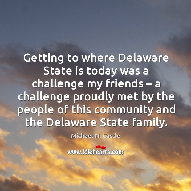 Image, Getting to where delaware state is today was a challenge my friends – a challenge proudly