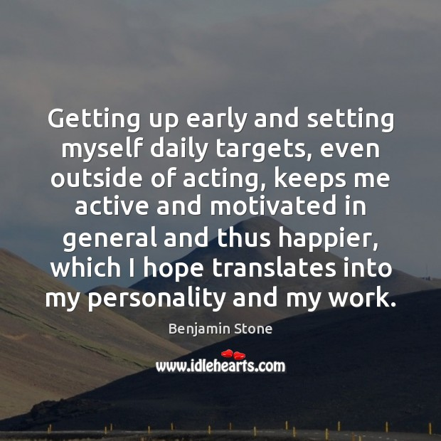 Image, Getting up early and setting myself daily targets, even outside of acting,