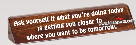 Ask yourself if what you're doing today Image