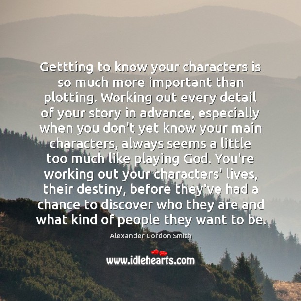 Image, Gettting to know your characters is so much more important than plotting.
