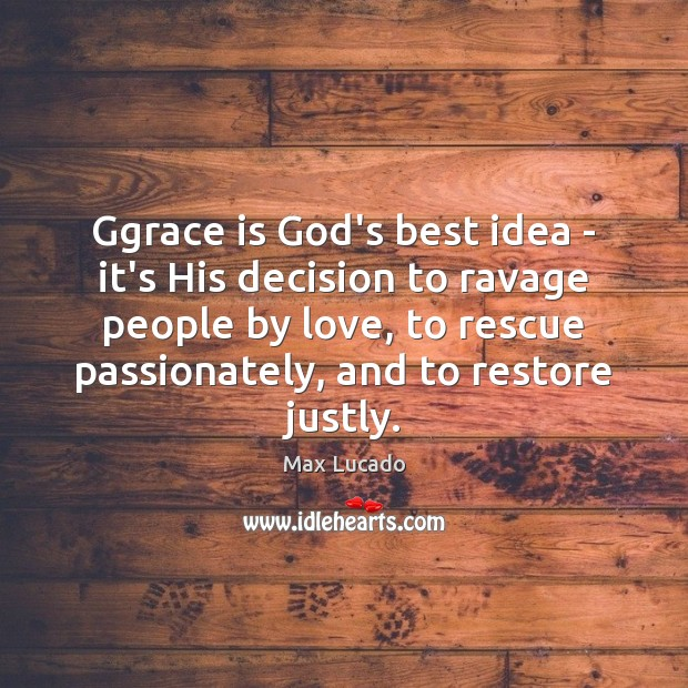 Image, Ggrace is God's best idea – it's His decision to ravage people