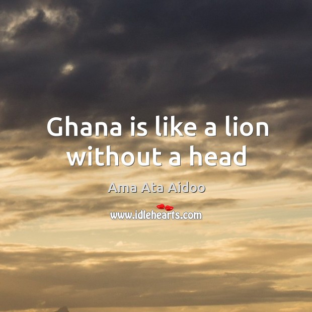 Image, Ghana is like a lion without a head