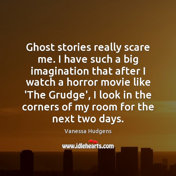 Ghost stories really scare me. I have such a big imagination that Vanessa Hudgens Picture Quote