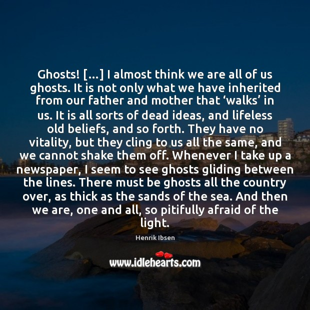 Image, Ghosts! […] I almost think we are all of us ghosts. It is