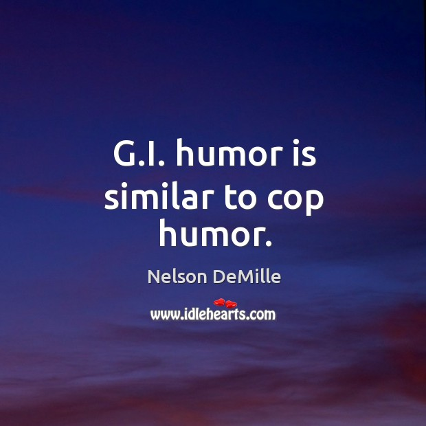 G.I. humor is similar to cop humor. Image