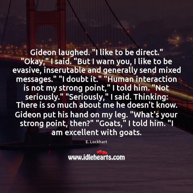"""Gideon laughed. """"I like to be direct."""" """"Okay,"""" I said. """"But I Image"""