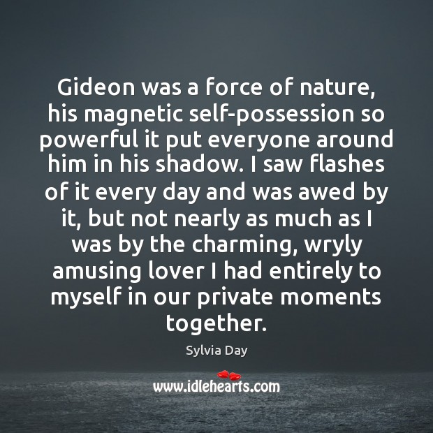 Gideon was a force of nature, his magnetic self-possession so powerful it Sylvia Day Picture Quote