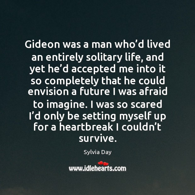 Gideon was a man who'd lived an entirely solitary life, and Sylvia Day Picture Quote
