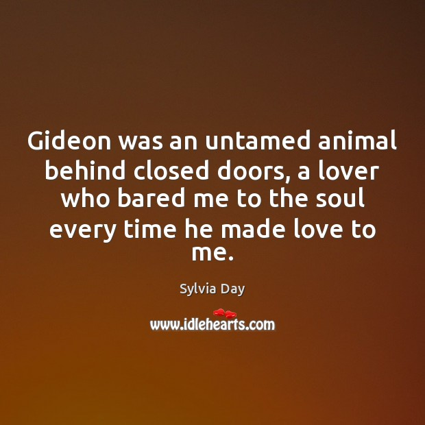 Gideon was an untamed animal behind closed doors, a lover who bared Sylvia Day Picture Quote