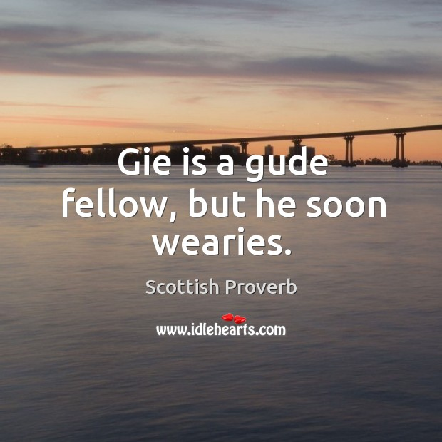 Image, Gie is a gude fellow, but he soon wearies.
