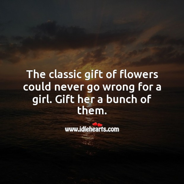 Gift her flowers. You can never go wrong with flowers. Gift Quotes Image