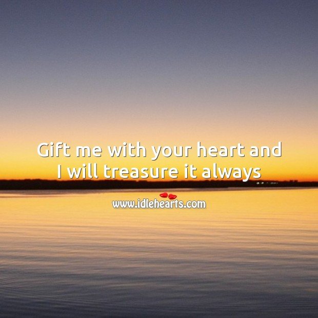 Gift me with your heart and I will treasure it always Image