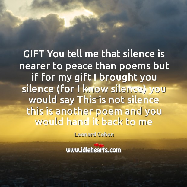 GIFT You tell me that silence is nearer to peace than poems Image