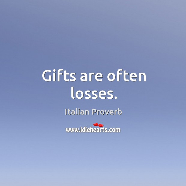 Image, Gifts are often losses.