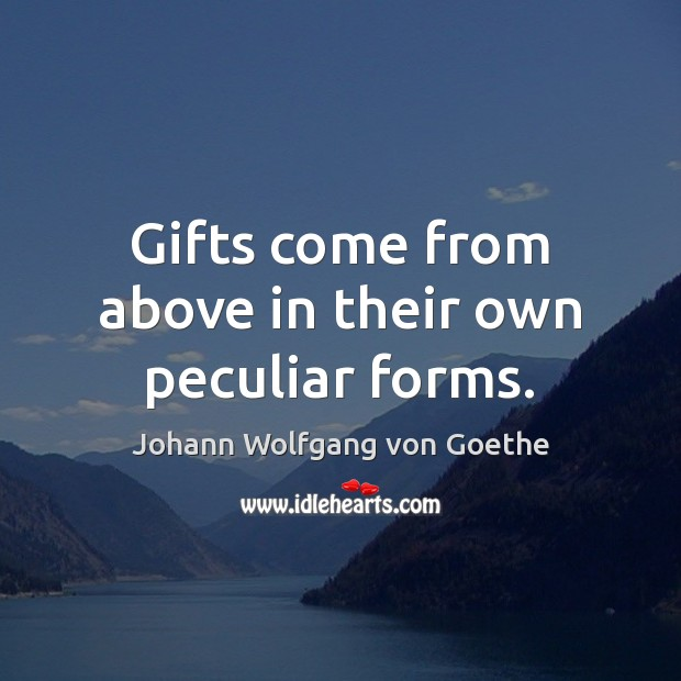 Gifts come from above in their own peculiar forms. Image