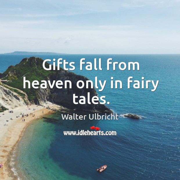 Gifts fall from heaven only in fairy tales. Image