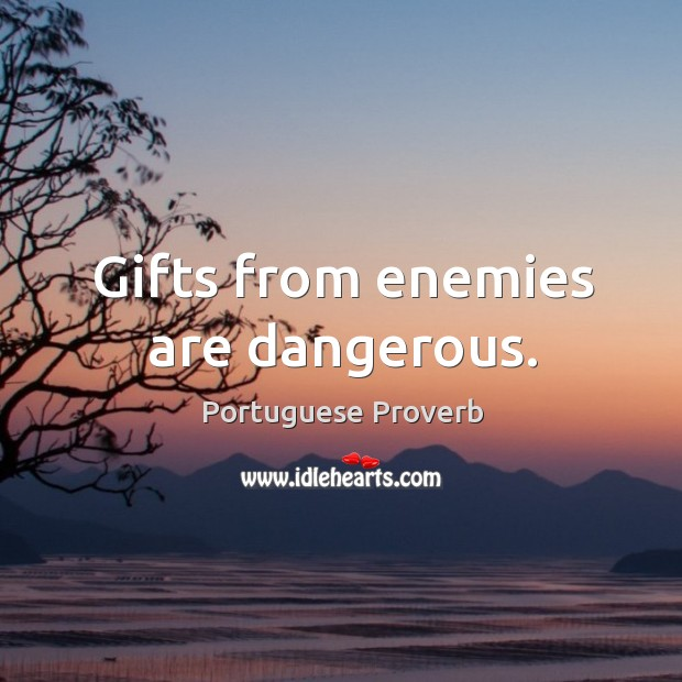 Gifts from enemies are dangerous. Image