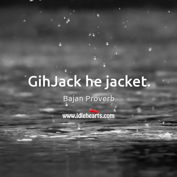 Gihjack he jacket. Bajan Proverbs Image