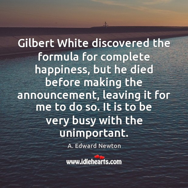 Image, Gilbert White discovered the formula for complete happiness, but he died before