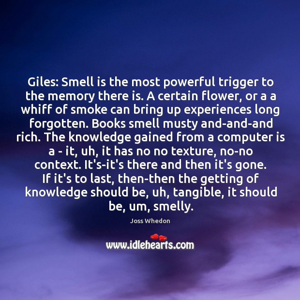 Image, Giles: Smell is the most powerful trigger to the memory there is.
