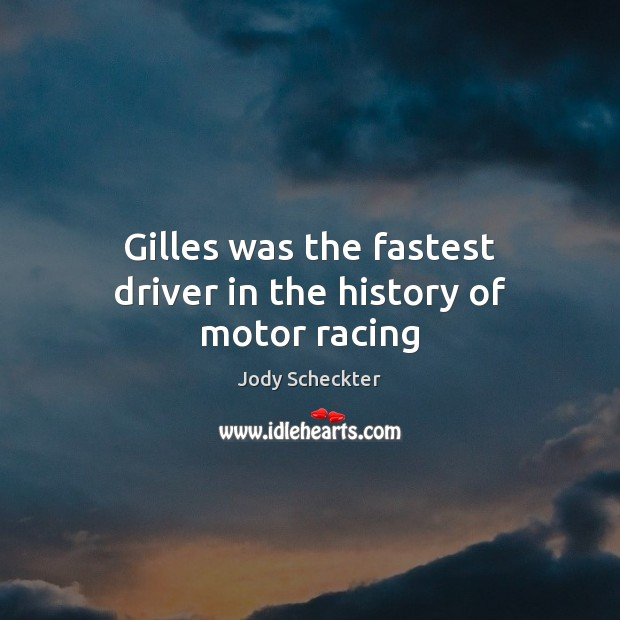 Gilles was the fastest driver in the history of motor racing Image