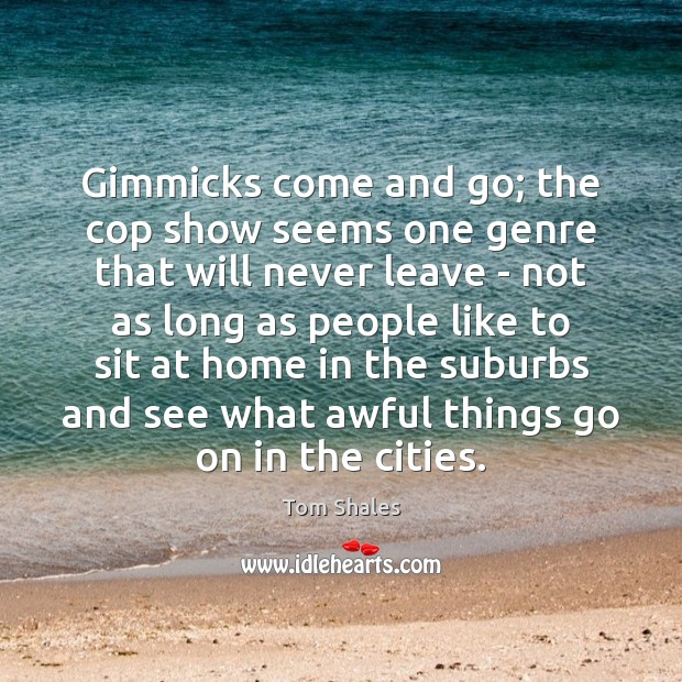 Gimmicks come and go; the cop show seems one genre that will Image