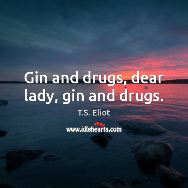 Gin and drugs, dear lady, gin and drugs. Image