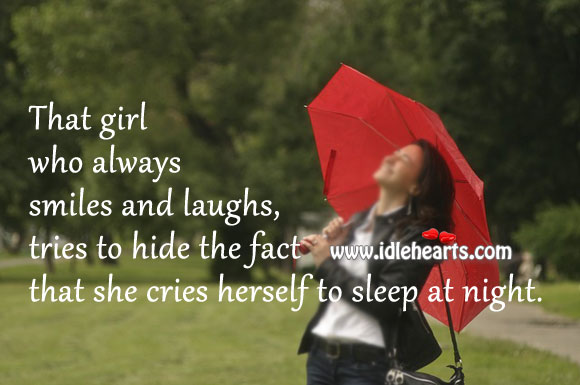 A Girl who always Smiles and Laughs, tries to hide the Sadness