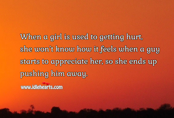 When a girl is used to getting hurt, she keeps away. Hurt Quotes Image