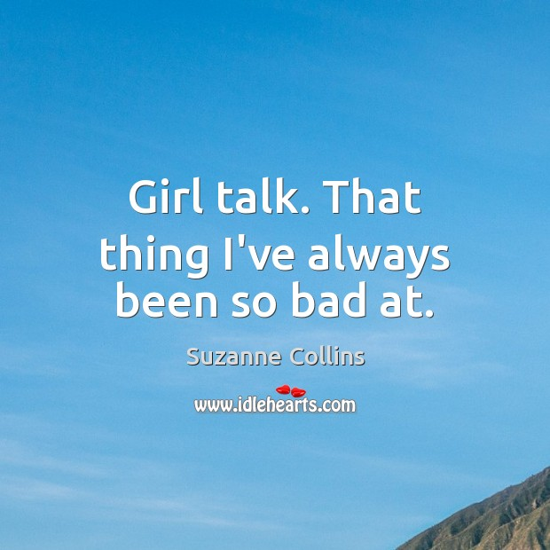Girl talk. That thing I've always been so bad at. Image