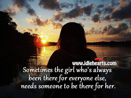 Girl Needs Someone To Be There For Her.