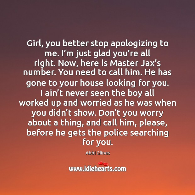 Girl, you better stop apologizing to me. I'm just glad you' Image