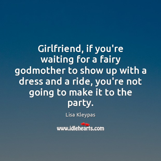 Image, Girlfriend, if you're waiting for a fairy godmother to show up with