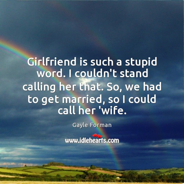 Girlfriend is such a stupid word. I couldn't stand calling her that. Image