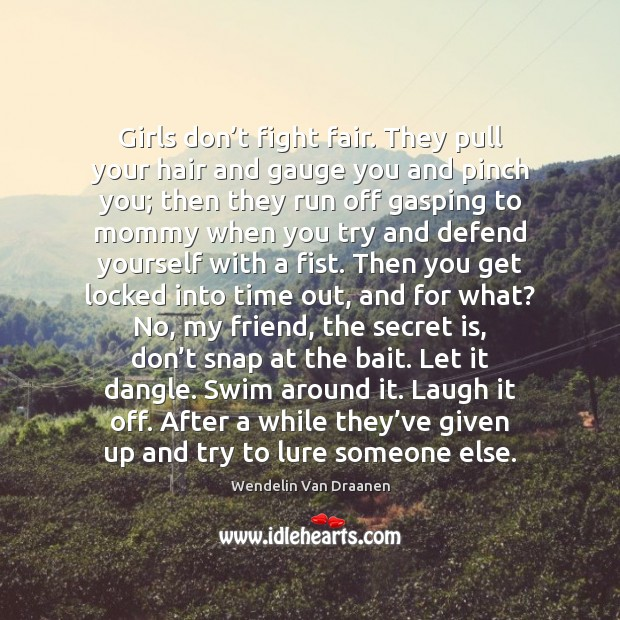 Girls don't fight fair. They pull your hair and gauge you Wendelin Van Draanen Picture Quote