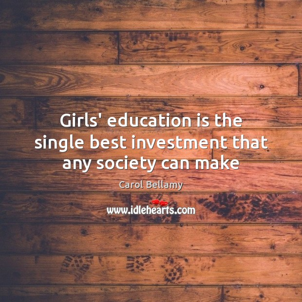 Girls' education is the single best investment that any society can make Image