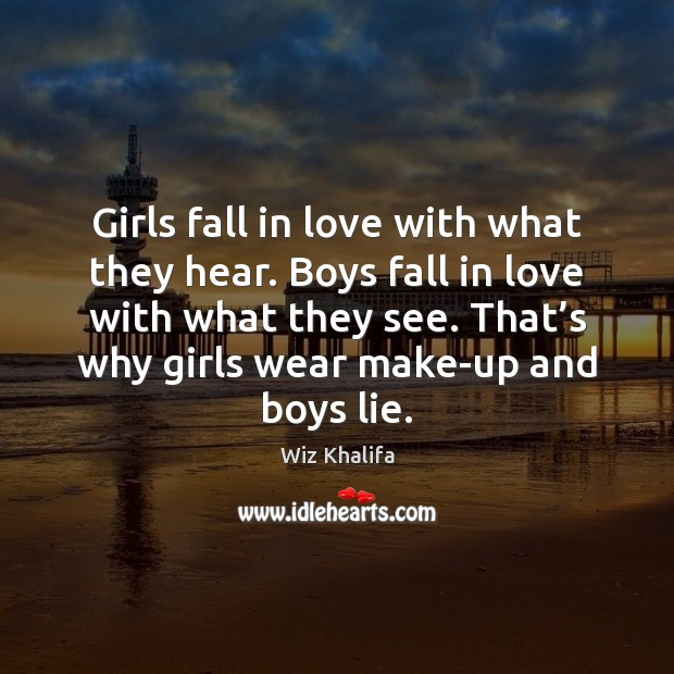 Girls fall in love with what they hear. Boys fall in love Wiz Khalifa Picture Quote