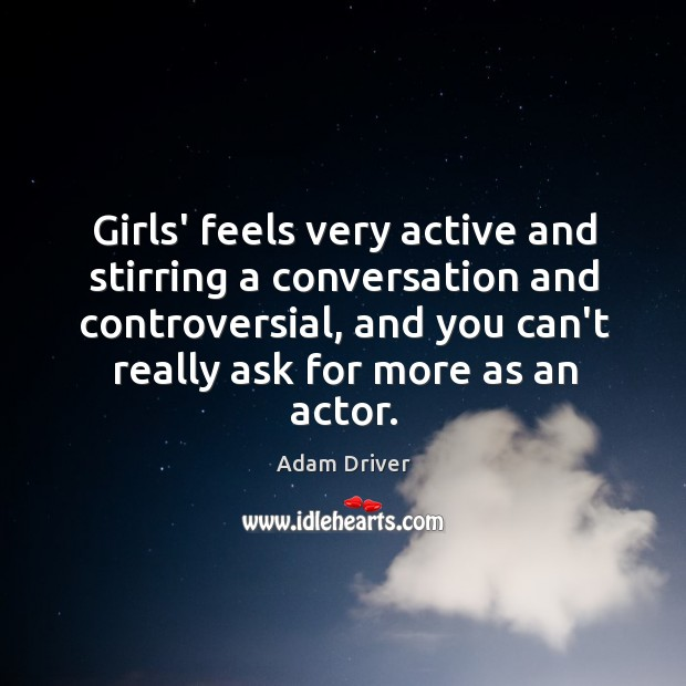 Girls' feels very active and stirring a conversation and controversial, and you Image
