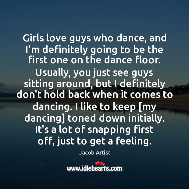 Girls love guys who dance, and I'm definitely going to be the Image